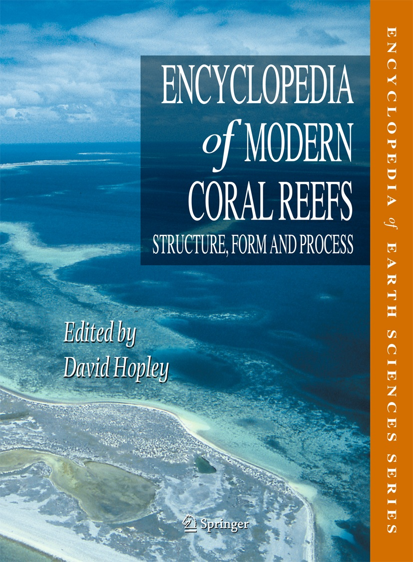 Encyclopedia of modern coral reefs : structure, form and process / edited by David Hopley