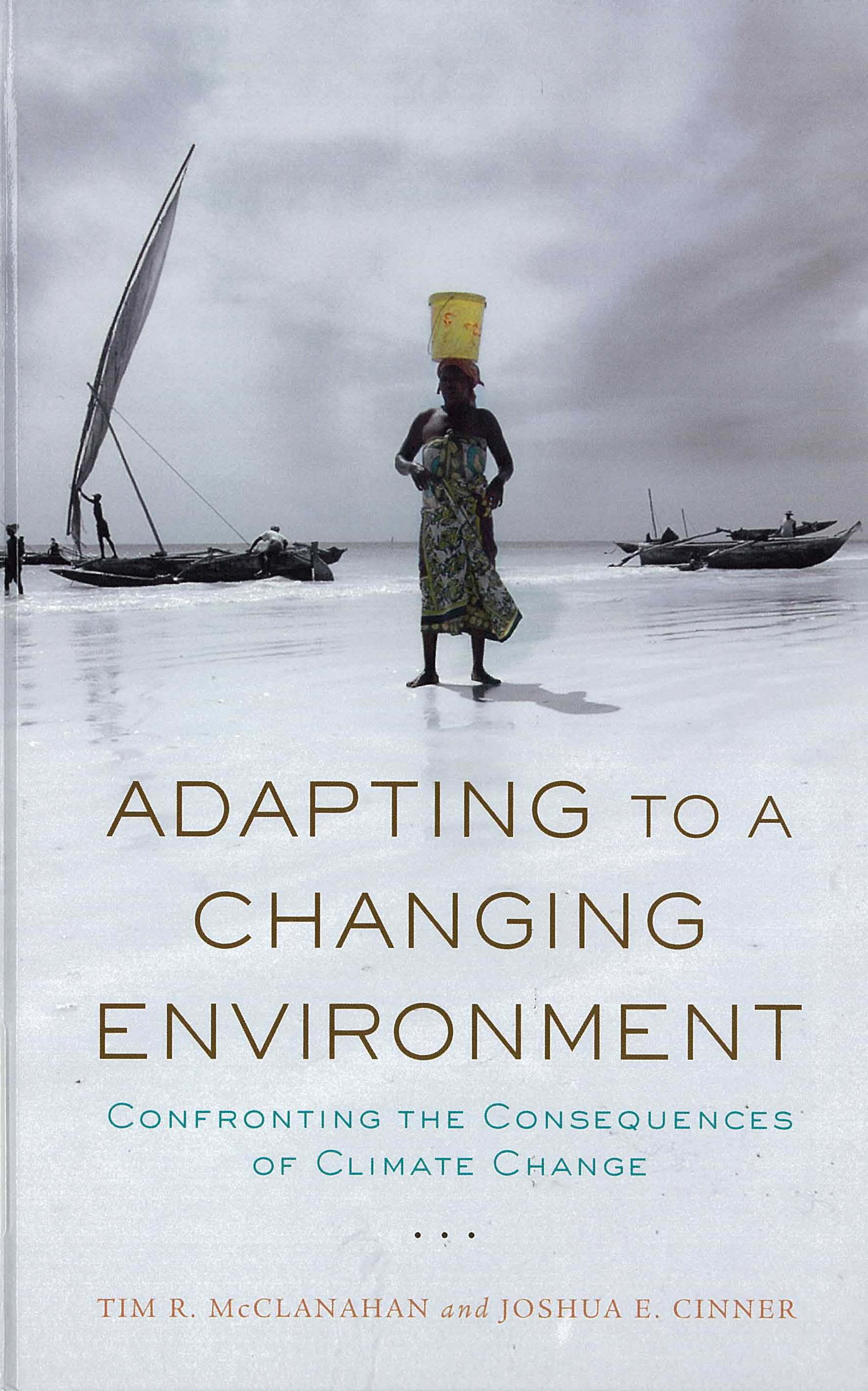 Adapting to a changing environment : confronting the consequences of climate change / Tim R. McClanahan and Joshua E. Cinner